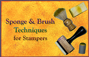 Sponge & Brush Techniques For Stampers