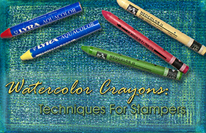 Watercolor Crayon Techniques For Stampers